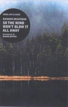 Ричард Бротиган - Чтоб ветер не унёс всё это прочь