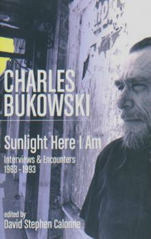 Чарльз Буковски - Интервью: Солнце, вот он я